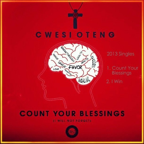 Cwesi Oteng- Count Your Blessings( I Will Not Forget)