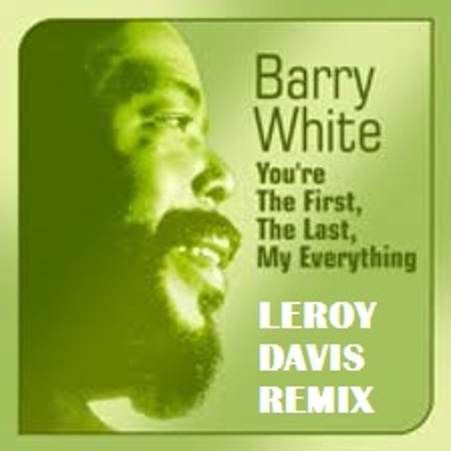 Barry White - Youre the First My Last My Everything (Leroy Davis Remix)