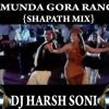 MUNDA GORA RANG SHAPATH MIX-[DJ HARSH SONI]
