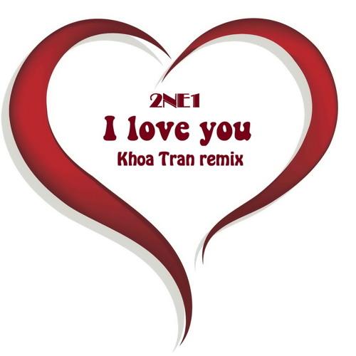 2NE1 - I love you (Khoa Tran remix)