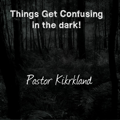 Things Get Confusing in the dark!