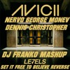 AVICII GEORGE MONEV CHRISTOPHER NERVO - LEVELS SET IT FREE TO BELIEVE REVERSE (DJ FRANKO MASHUP)