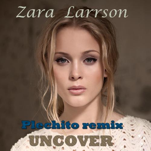 Zara Larrson - Uncover (Plechito remix)