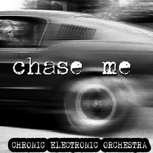 """""""Chase Me"""" by Chronic Electronic Orchestra"""