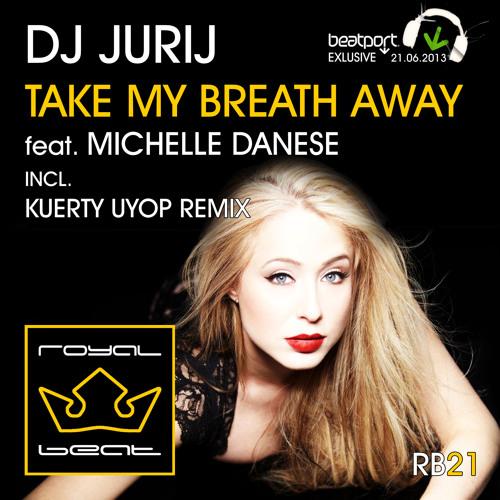 DJ Jurij - Take My Breath Away (feat. Michelle Danese) [Kuerty Uyop Remix]