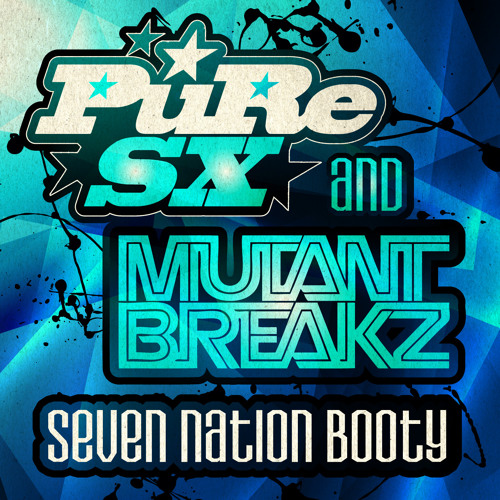 "PuRe SX & Mutantbreakz - Seven Nation Booty ""FREE DOWNLOAD"""