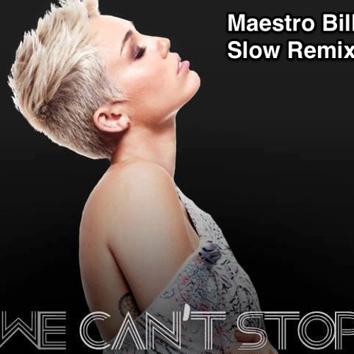 We cant Stop (Maestro Billy slow Remix)