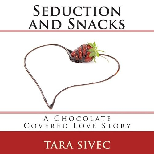 Seduction and Snacks by Tara Sivec, Narrated by Romy Nordlinger