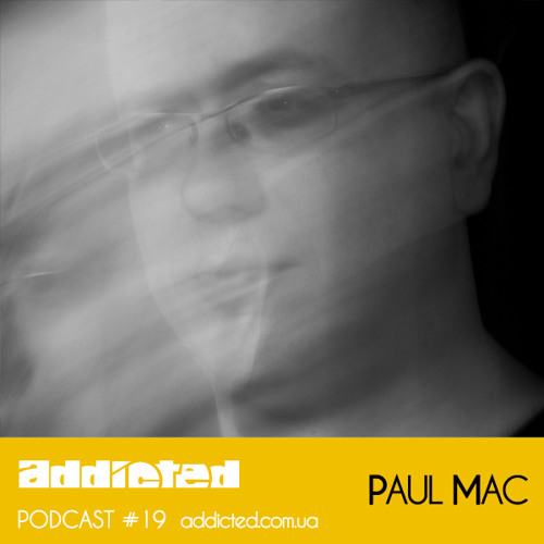 Paul Mac - Addicted Podcast #19