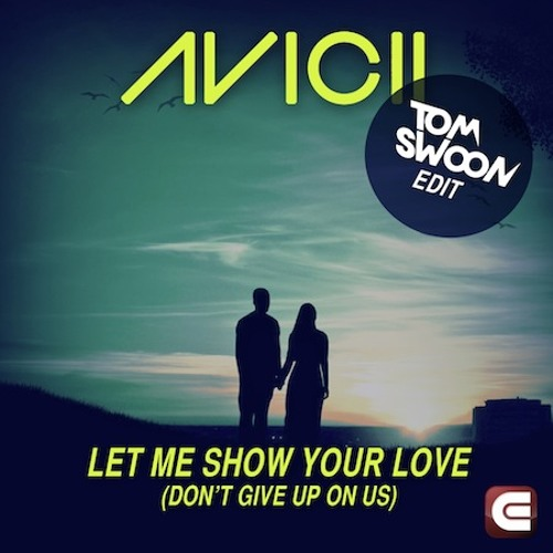 Avicii - Let Me Show You Love (Don't Give Up On Us) (Tom Swoon Edit) [FREE DOWNLOAD]