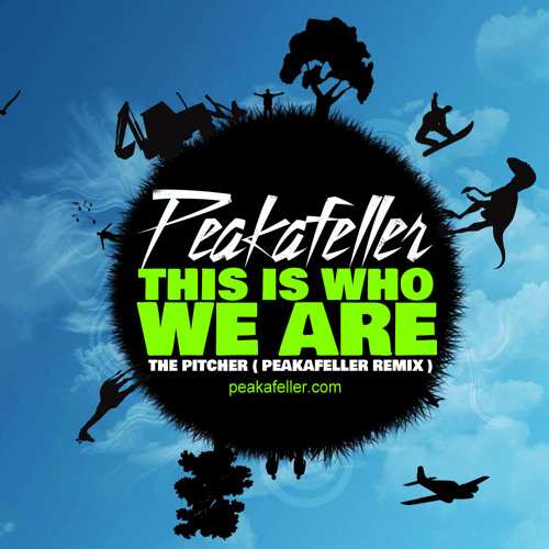 This is who we are - The Pitcher (PEAKAFELLER REMIX) [FREE DOWNLOAD ]