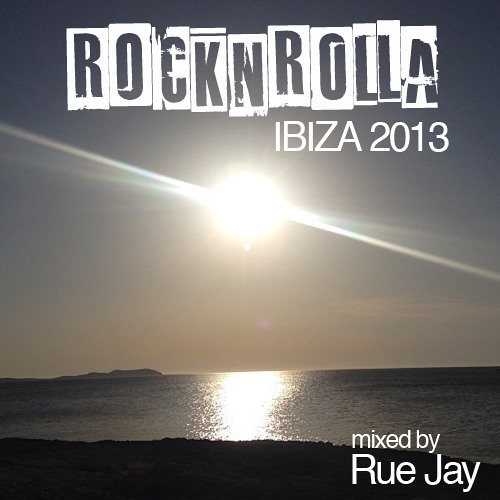ROCKNROLLA IBIZA 2013 mixed by Rue Jay