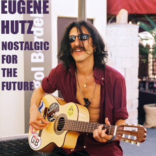 EUGENE HUTZ - Nostalgic For The Future - (Previously Unreleased Singles EP)