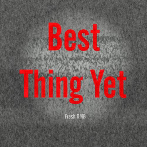 Best Thing Yet