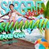 Sargent Unstop Summah Take Ova: Dancehall Mixtape Vol 1