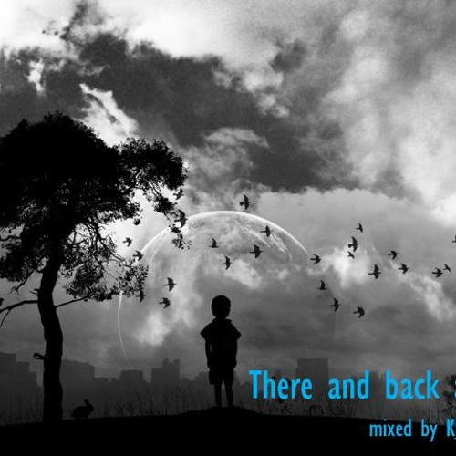 There and Back again - mixed by K SLiQUE