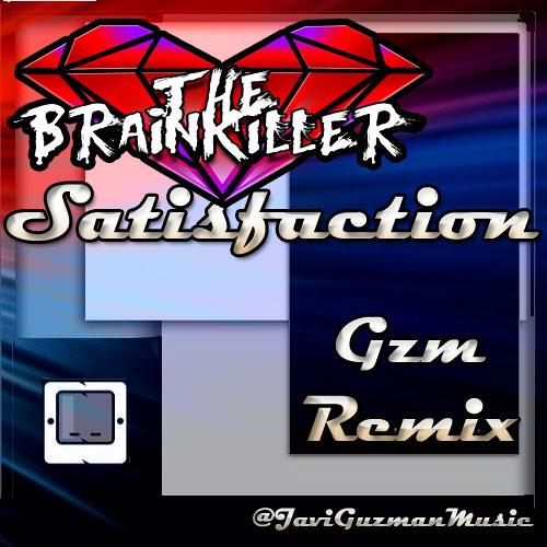 The Brainkiller - Satisfaction (Gzm Remix) [CUT]