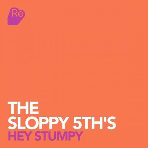 The Sloppy 5th's - Hey Stumpy (Dan Stoneman Remix) [Re:Sound]