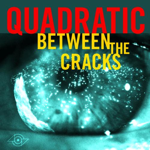 Quadratic - Between The Cracks