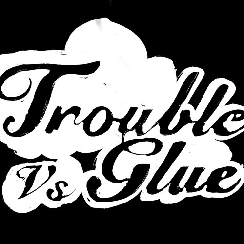 TROUBLE VS GLUE - In a Strangers' Town