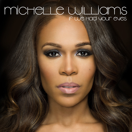Michelle Williams - If We Had Your Eyes (Radio Edit)