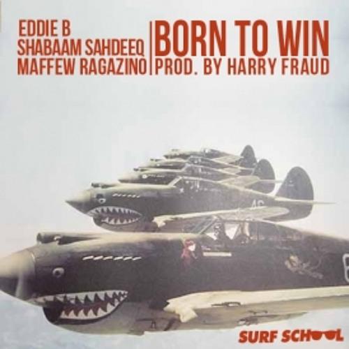 Eddie B feat. Shabaam Sahdeeq - Born To Win (f. Maffew Ragazino) / prod. by Harry Fraud