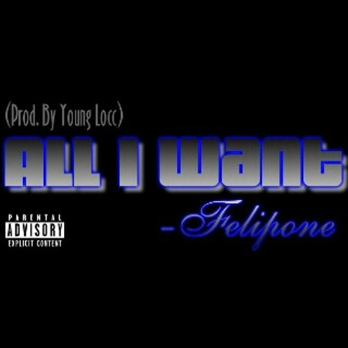 Felipone - All I Want (Prod. By Young Locc)