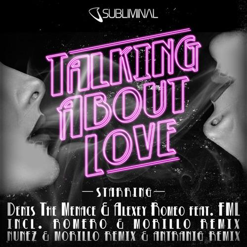 Denis The Menace & Alexey Romeo feat. FML 'Talking About Love' (Antranig Remix)