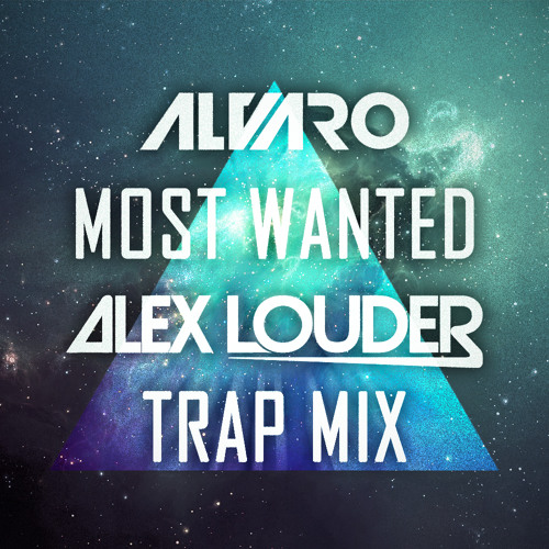 Alvaro - Most Wanted (Alex Louder Trap Mix) *FREE DL*