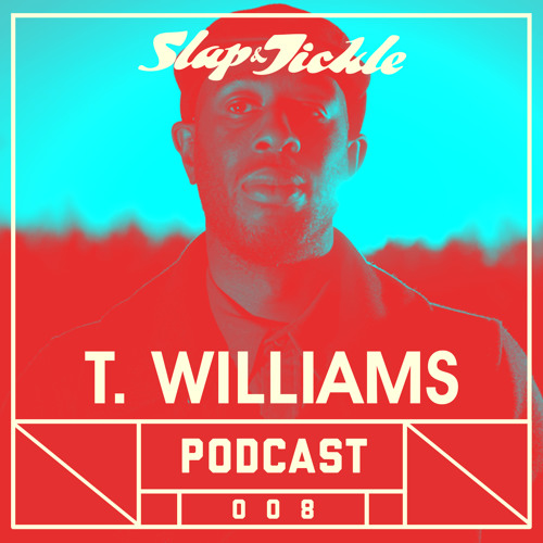 Slap & Tickle Podcast - Episode 008 - T. Williams