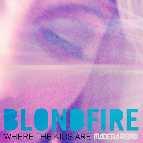 Blondfire - Where The Kids Are (Madera Remix) [Warner Bros Records]