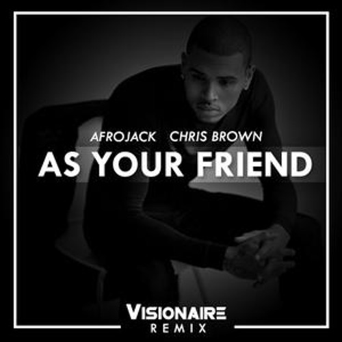 Afrojack ft. Chris Brown - As Your Friend (Visionaire Remix)