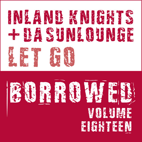 Inland Knights & Da Sunlounge - Let Go - Borrowed vol 18 - LQ PREVIEW