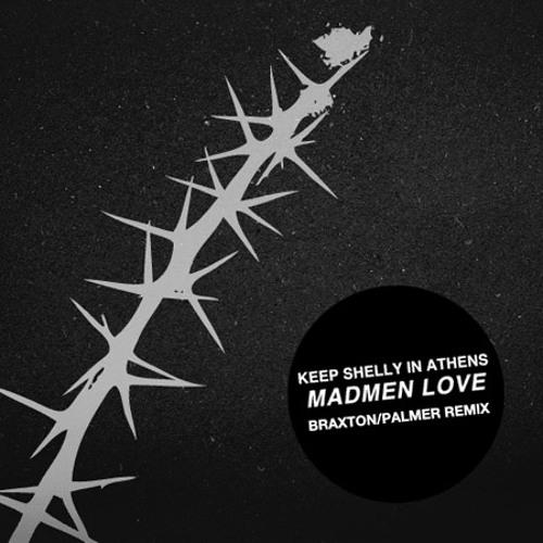 "Keep Shelly in Athens ""Madmen Love (Braxton/Palmer Remix)"""
