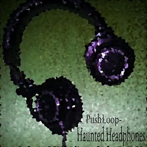 PushLoop- Haunted Headphones
