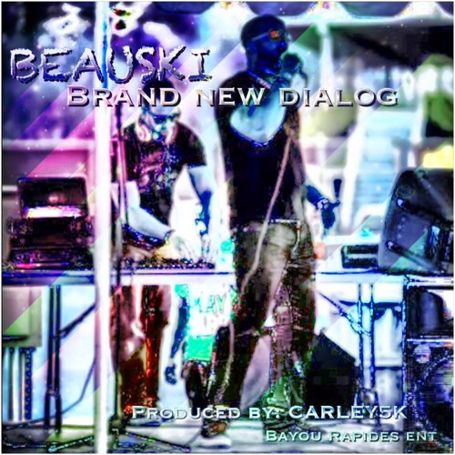 BEAUSKI-BRAND NEW DIALOG (PRODUCED BY CARLEY5K) Free Download!!