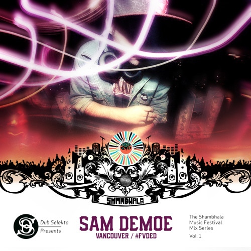 DS 2013 Shambhala Music Festival Series Vol.1 : Sam Demoe