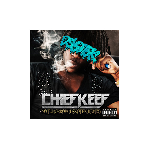 Chief Keef - No tomorrow (DSKOTEK remix) *FREE DOWNLOAD*