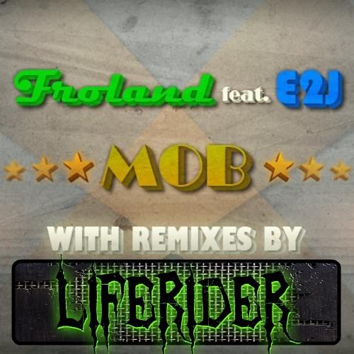 Froland feat. E2J - Mob (Liferider Remix)