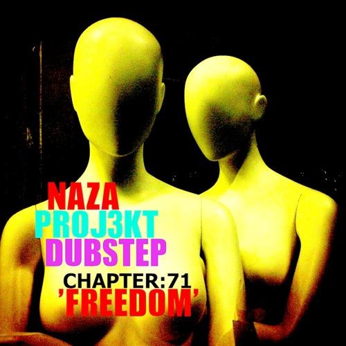 NAZA - PROJ3KT DUBSTEP CHAPTER 71 > 'FREEDOM'