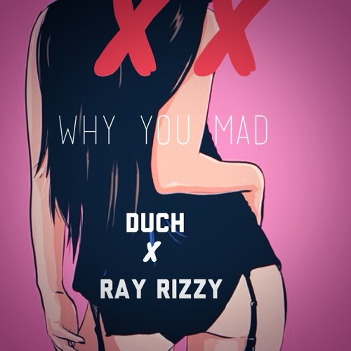Duch x Ray Rizzy - Why You Mad