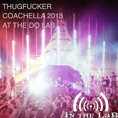 The Do LaB presents In The LaB featuring Thugfucker at Coachella 2013 Weekend 2