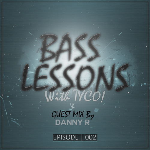 Bass Lessons with Tyco 002 featuring Guest Mix by Danny R *Tracklist Included*