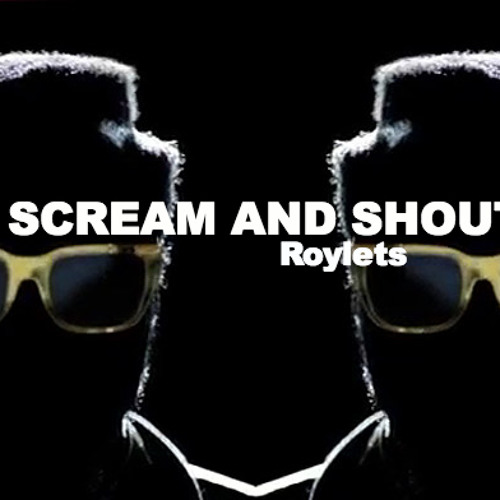 Scream and Shout - Will i am ft. Britney Spears (Roylets cover)