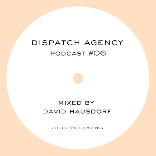 Dispatch Agency Podcast #06 - Mixed by David Hausdorf
