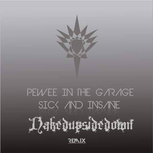Pewee In The Garage - Sick and Insane (Nakedupsidedown remix)
