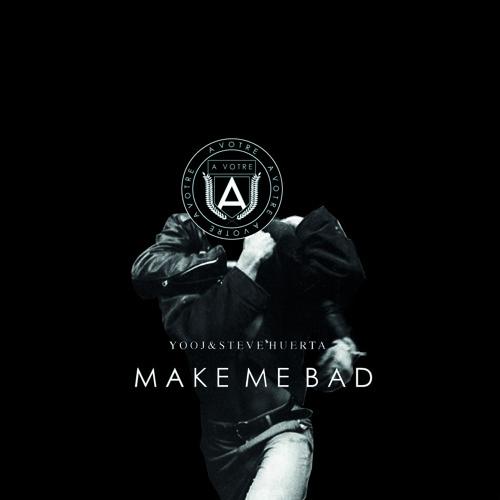 Yooj & Steve Huerta - Make Me Bad (Original Mix) |AVOTRE 005|