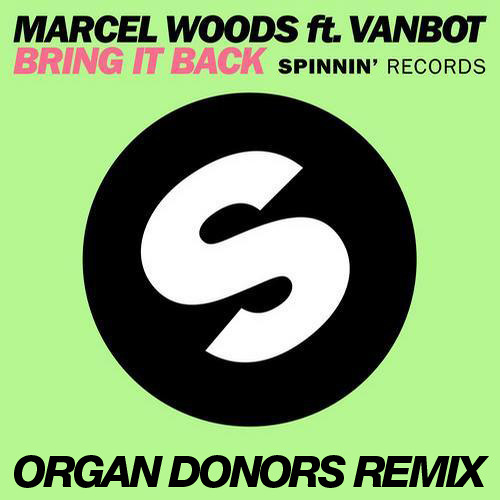 Marcel Woods Ft. Vanbot - Bring It Back (Organ Donors Remix) Preview