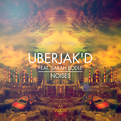 Noises [Uberjakd VIP mix] - Uberjakd f. Sarah Bodle *FREE DOWNLOAD*