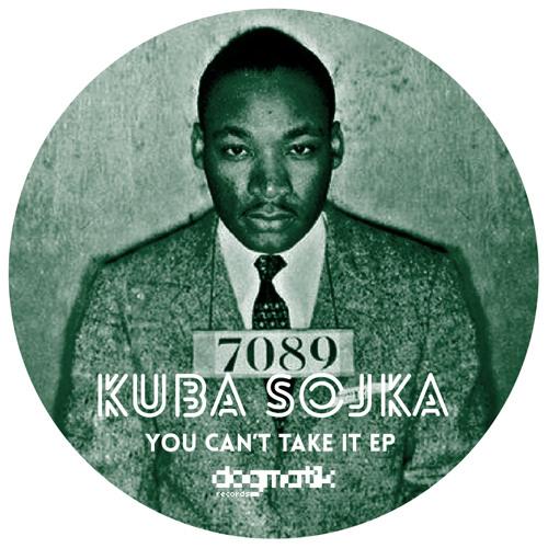 [Dogmatik 1203] Kuba Sojka - You Can't Take It (Original)